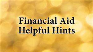 Financial Aid Helpful Hints